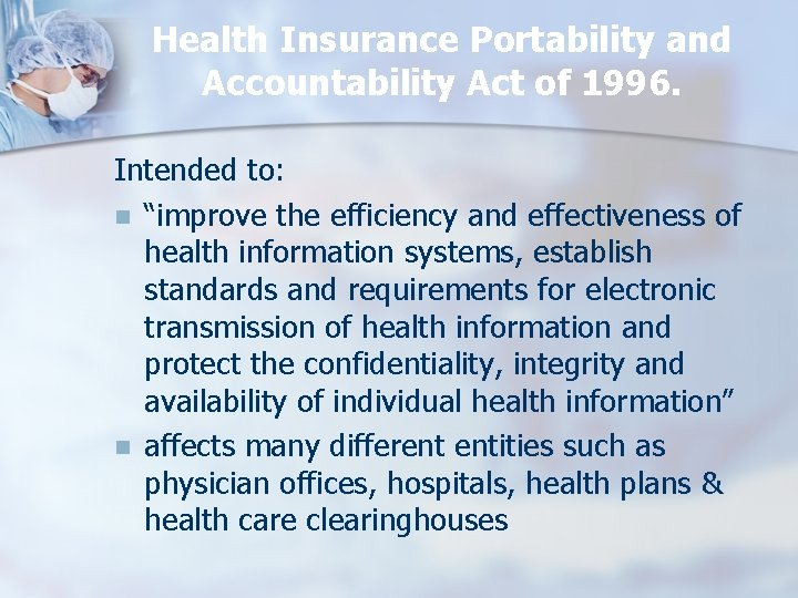 """Health Insurance Portability and Accountability Act of 1996. Intended to: n """"improve the efficiency"""