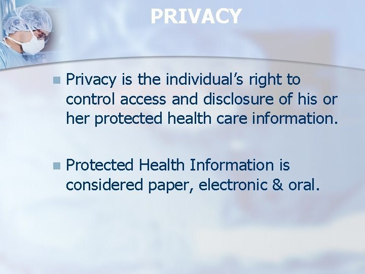 PRIVACY n Privacy is the individual's right to control access and disclosure of his