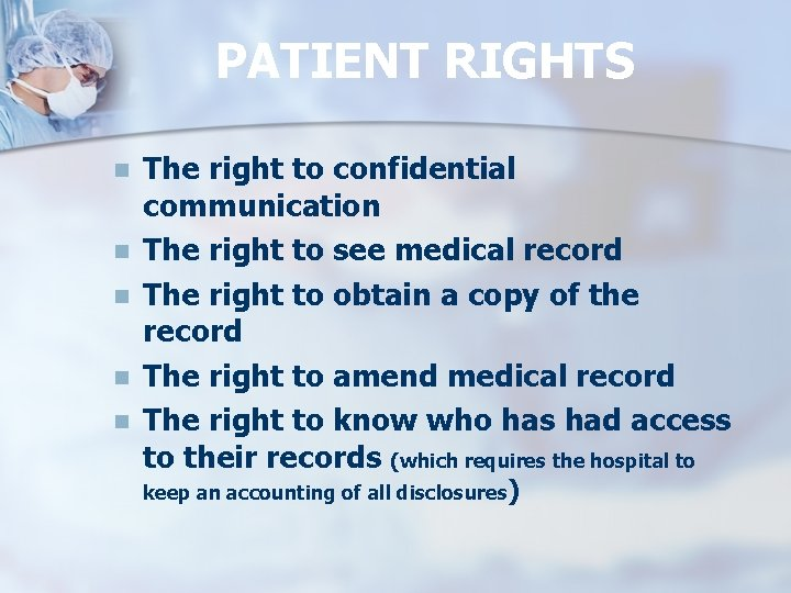 PATIENT RIGHTS n n n The right to confidential communication The right to see