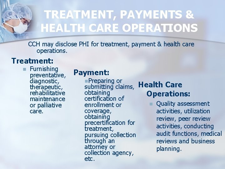 TREATMENT, PAYMENTS & HEALTH CARE OPERATIONS CCH may disclose PHI for treatment, payment &