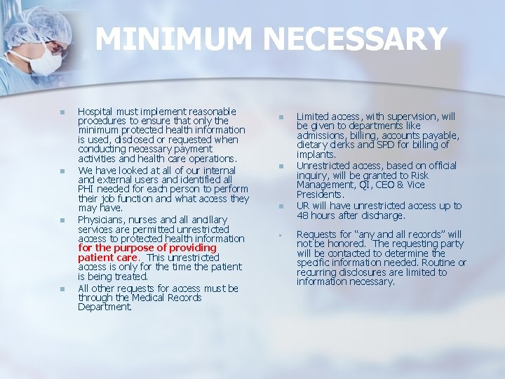 MINIMUM NECESSARY n n Hospital must implement reasonable procedures to ensure that only the