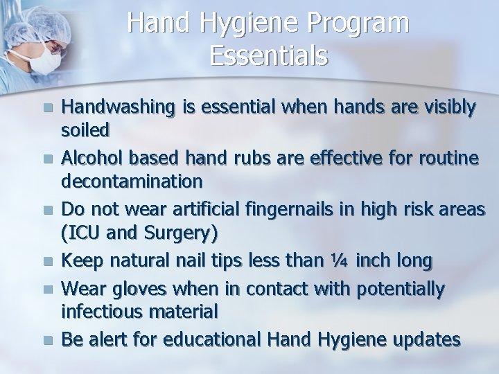 Hand Hygiene Program Essentials n n n Handwashing is essential when hands are visibly