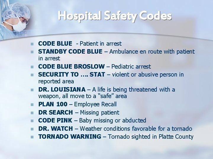 Hospital Safety Codes n n n n n CODE BLUE - Patient in arrest