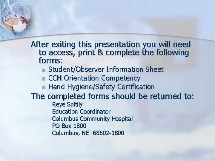 After exiting this presentation you will need to access, print & complete the following
