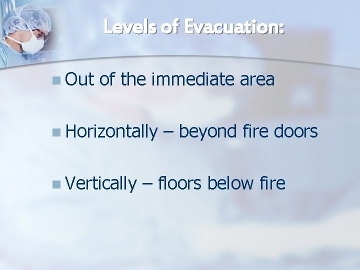 Levels of Evacuation: n Out of the immediate area n Horizontally n Vertically –