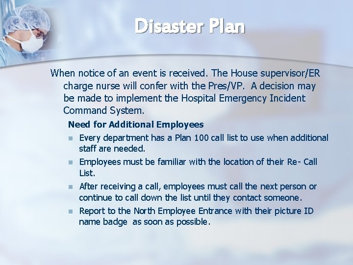 Disaster Plan When notice of an event is received. The House supervisor/ER charge nurse