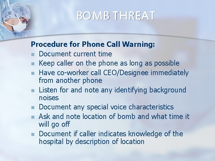 BOMB THREAT Procedure for Phone Call Warning: n Document current time n Keep caller