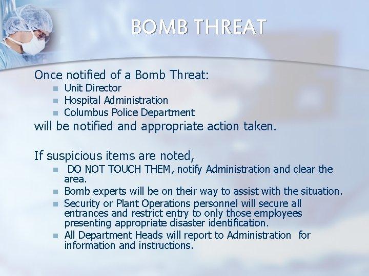 BOMB THREAT Once notified of a Bomb Threat: n n n Unit Director Hospital