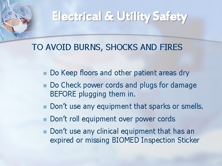 Electrical & Utility Safety TO AVOID BURNS, SHOCKS AND FIRES n Do Keep floors