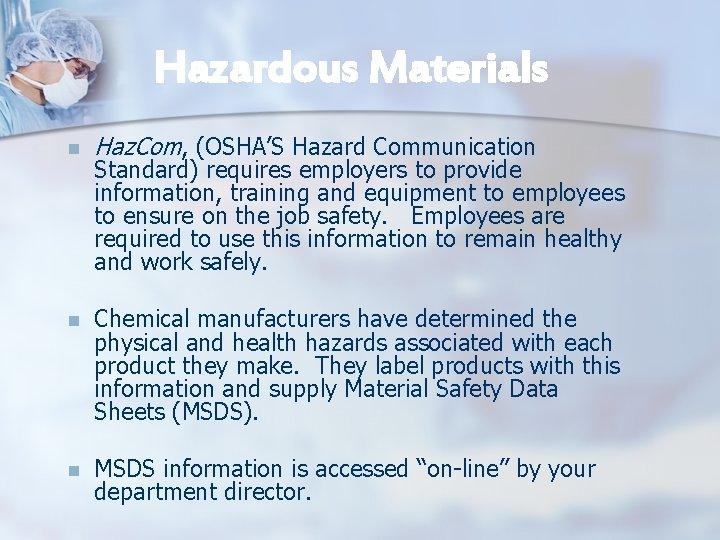 Hazardous Materials n Haz. Com, (OSHA'S Hazard Communication n Chemical manufacturers have determined the