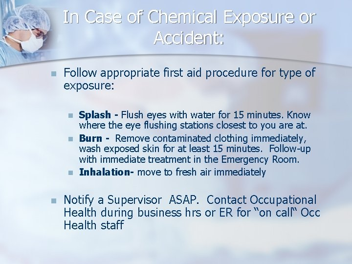 In Case of Chemical Exposure or Accident: n Follow appropriate first aid procedure for