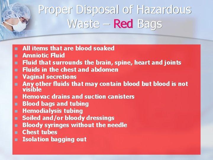 Proper Disposal of Hazardous Waste – Red Bags n n n n All items