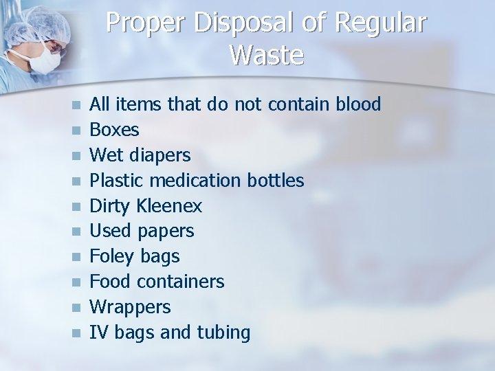 Proper Disposal of Regular Waste n n n n n All items that do