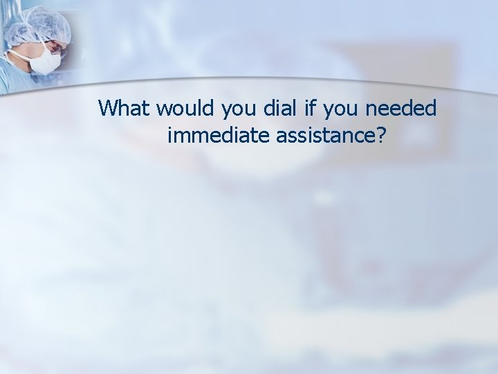 What would you dial if you needed immediate assistance?