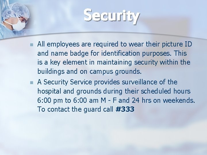 Security n All employees are required to wear their picture ID and name badge
