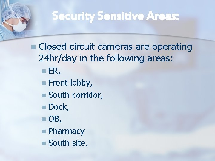 Security Sensitive Areas: n Closed circuit cameras are operating 24 hr/day in the following