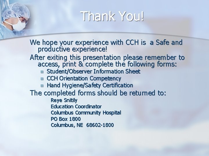 Thank You! We hope your experience with CCH is a Safe and productive experience!