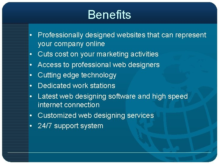 Benefits • Professionally designed websites that can represent your company online • Cuts cost