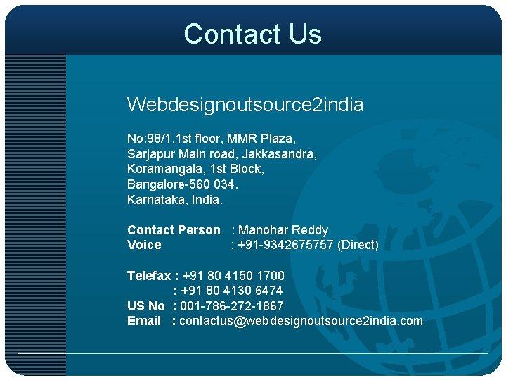 Contact Us Webdesignoutsource 2 india No: 98/1, 1 st floor, MMR Plaza, Sarjapur Main