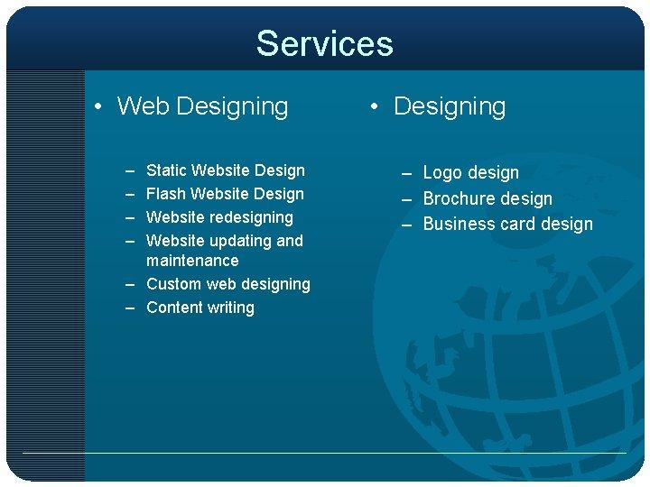 Services • Web Designing – – Static Website Design Flash Website Design Website redesigning
