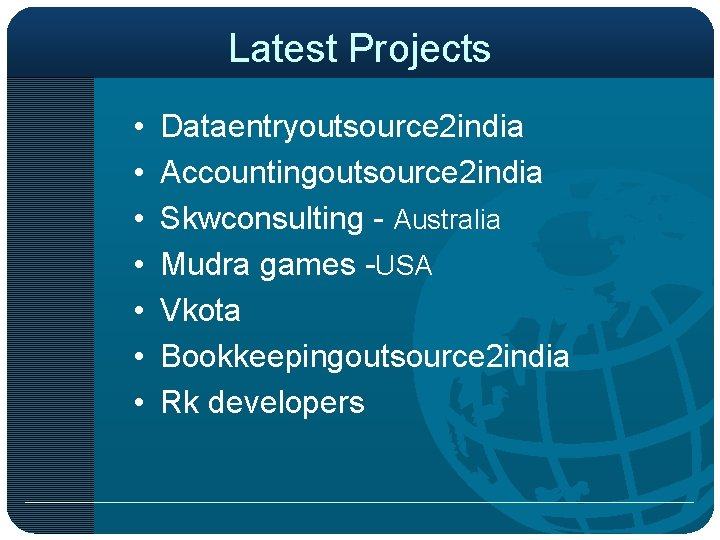 Latest Projects • • Dataentryoutsource 2 india Accountingoutsource 2 india Skwconsulting - Australia Mudra
