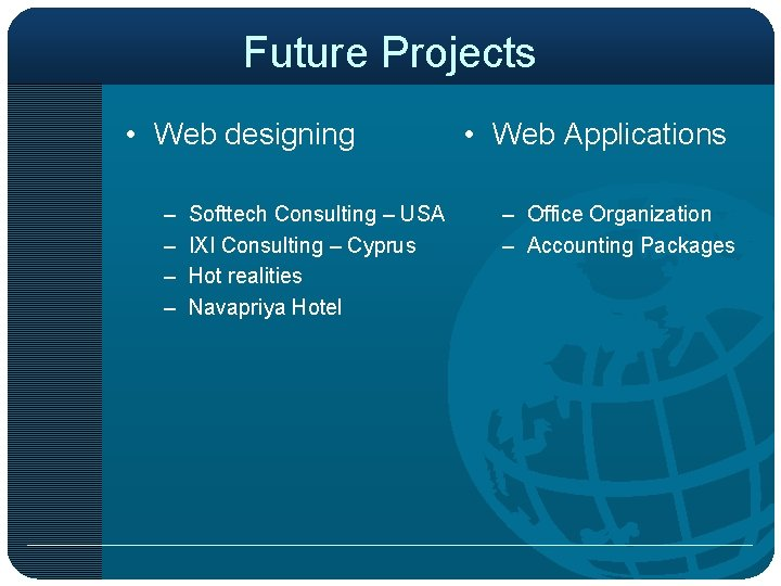 Future Projects • Web designing – – Softtech Consulting – USA IXI Consulting –