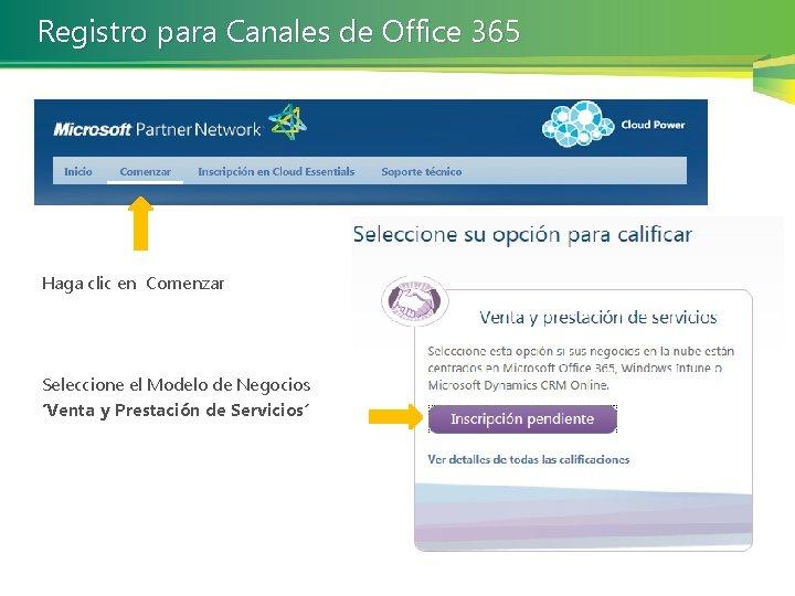 Registro para Canales de Office 365 Haga clic en Comenzar Seleccione el Modelo de