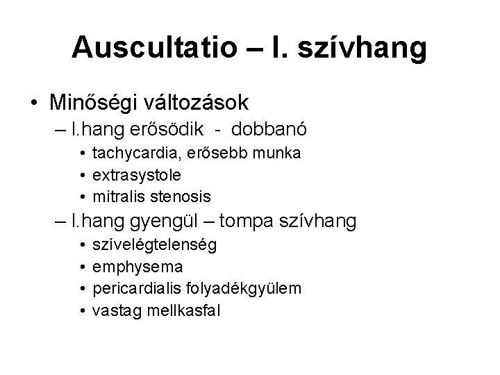 Auscultatio – I. szívhang • Minőségi változások – I. hang erősödik - dobbanó •