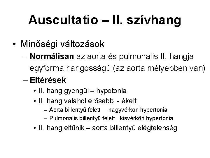 Auscultatio – II. szívhang • Minőségi változások – Normálisan az aorta és pulmonalis II.