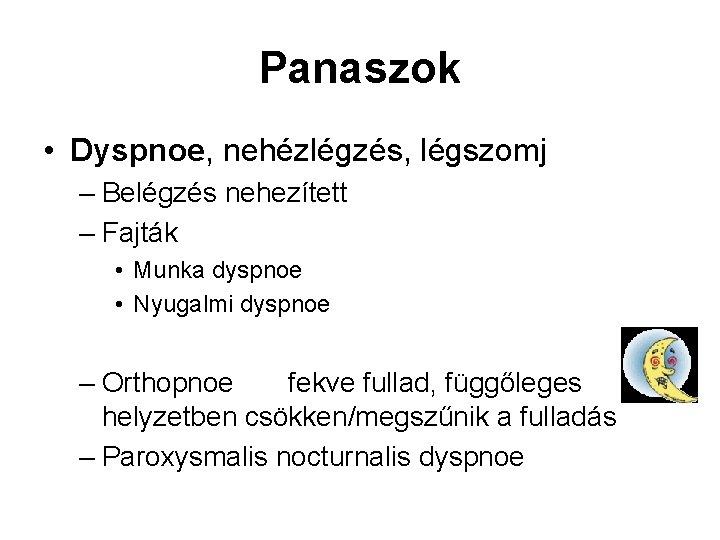 Panaszok • Dyspnoe, nehézlégzés, légszomj – Belégzés nehezített – Fajták • Munka dyspnoe •