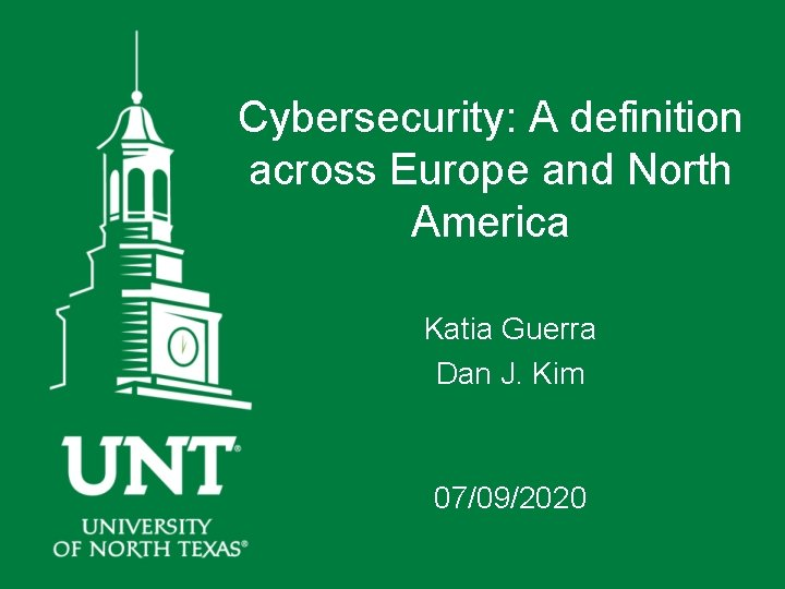 Cybersecurity: A definition across Europe and North America Katia Guerra Dan J. Kim 07/09/2020