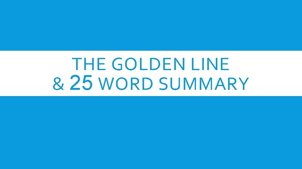 THE GOLDEN LINE & 25 WORD SUMMARY
