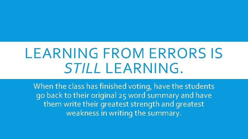 LEARNING FROM ERRORS IS STILL LEARNING. When the class has finished voting, have the