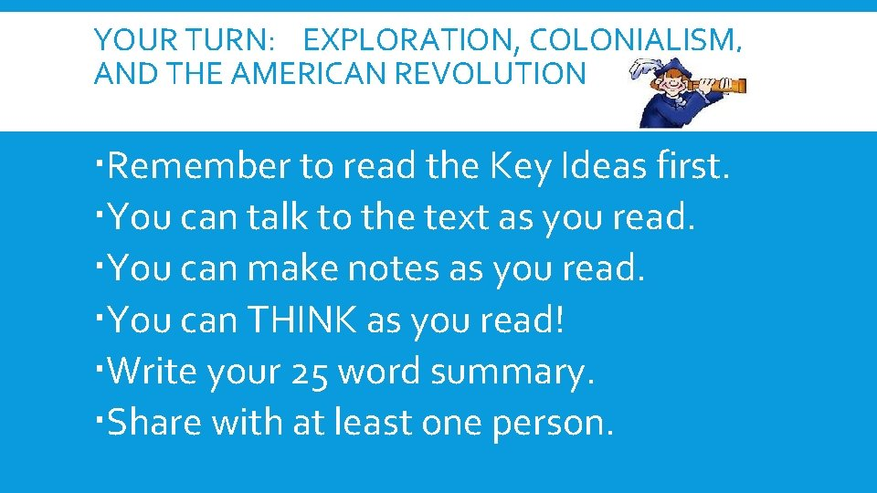 YOUR TURN: EXPLORATION, COLONIALISM, AND THE AMERICAN REVOLUTION Remember to read the Key Ideas