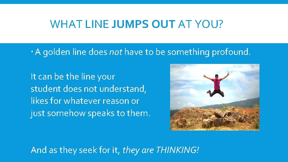 WHAT LINE JUMPS OUT AT YOU? A golden line does not have to be