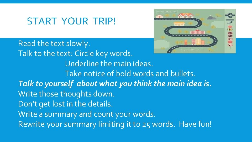 START YOUR TRIP! Read the text slowly. Talk to the text: Circle key words.