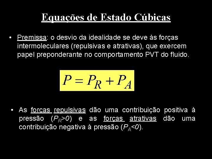 Equações de Estado Cúbicas • Premissa: o desvio da idealidade se deve às forças