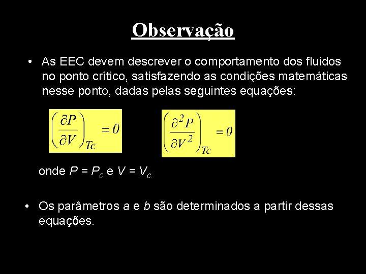 Observação • As EEC devem descrever o comportamento dos fluidos no ponto crítico, satisfazendo