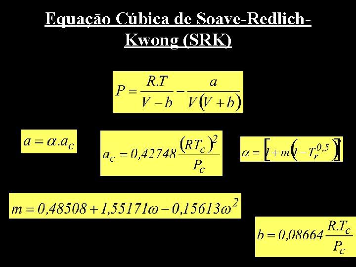 Equação Cúbica de Soave-Redlich. Kwong (SRK)