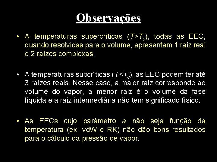 Observações • A temperaturas supercríticas (T>Tc), todas as EEC, quando resolvidas para o volume,