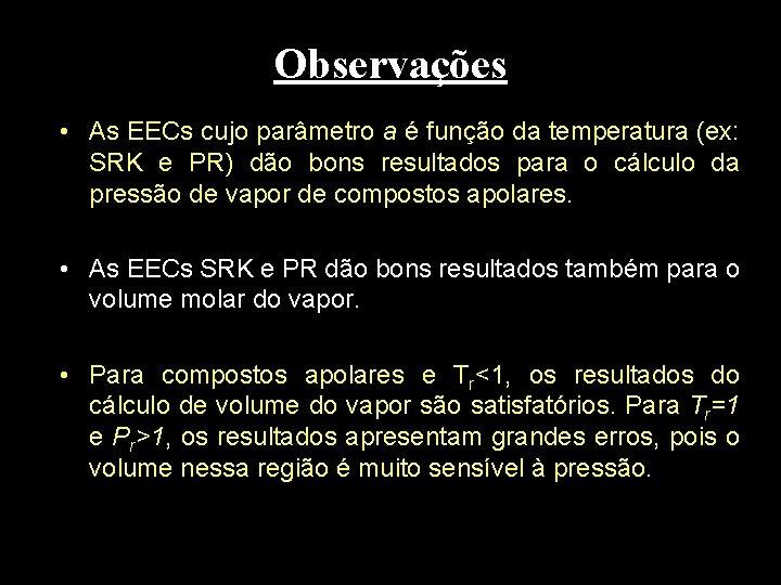 Observações • As EECs cujo parâmetro a é função da temperatura (ex: SRK e