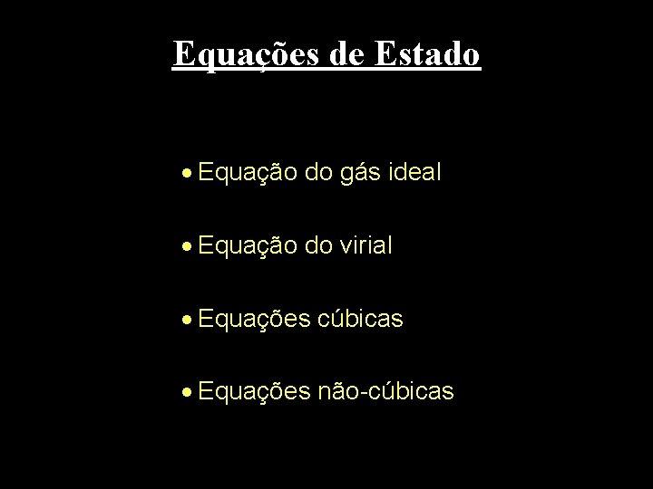 Equações de Estado · Equação do gás ideal · Equação do virial · Equações