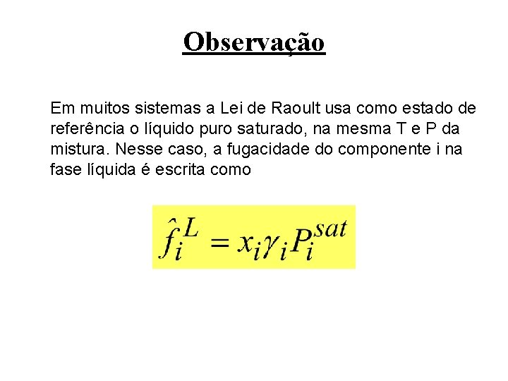 Observação Em muitos sistemas a Lei de Raoult usa como estado de referência o