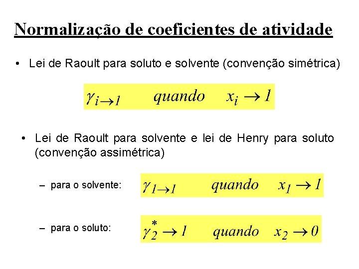 Normalização de coeficientes de atividade • Lei de Raoult para soluto e solvente (convenção