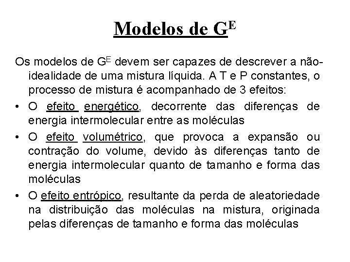 Modelos de GE Os modelos de GE devem ser capazes de descrever a nãoidealidade