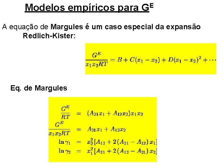 Modelos empíricos para GE A equação de Margules é um caso especial da expansão