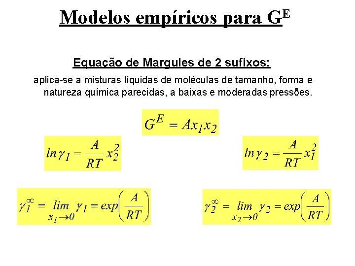 Modelos empíricos para GE Equação de Margules de 2 sufixos: aplica-se a misturas líquidas