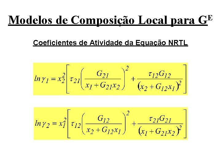 Modelos de Composição Local para GE Coeficientes de Atividade da Equação NRTL