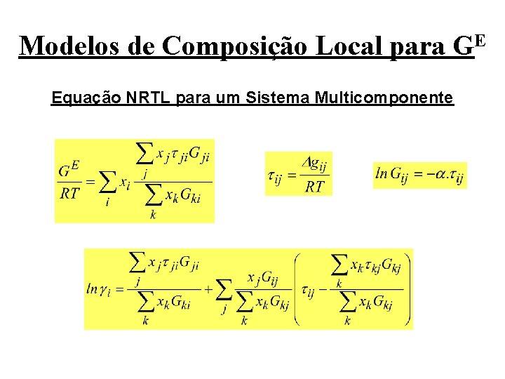 Modelos de Composição Local para GE Equação NRTL para um Sistema Multicomponente