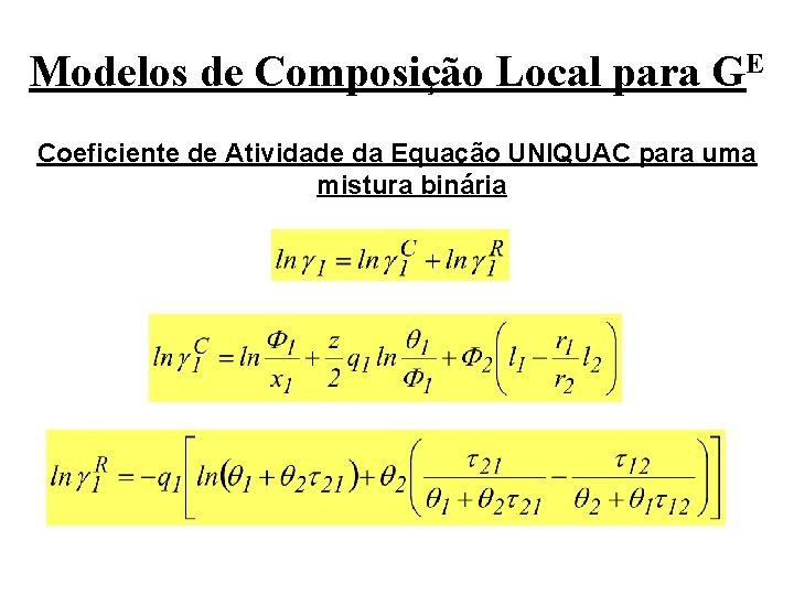 Modelos de Composição Local para GE Coeficiente de Atividade da Equação UNIQUAC para uma